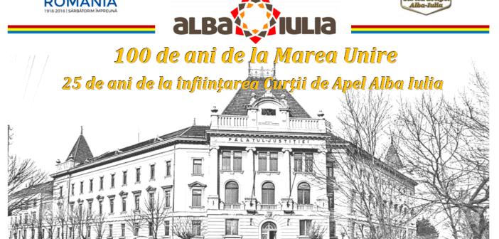 100 de ani de la Marea Unire,  25 de ani de la înfiinţarea Curţii de Apel Alba Iulia